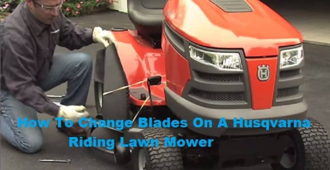 How To Change Blades On A Husqvarna Riding Lawn Mower