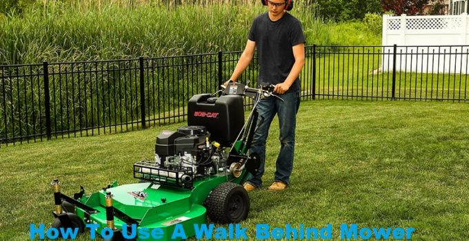 How To Use A Walk Behind Mower