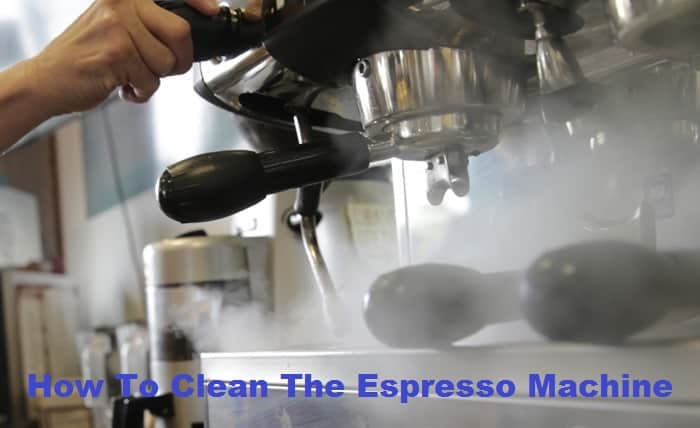 How To Clean The Espresso Machine