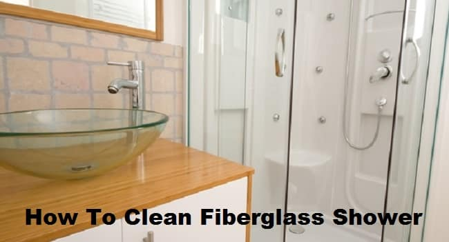 How To Clean Fiberglass Shower