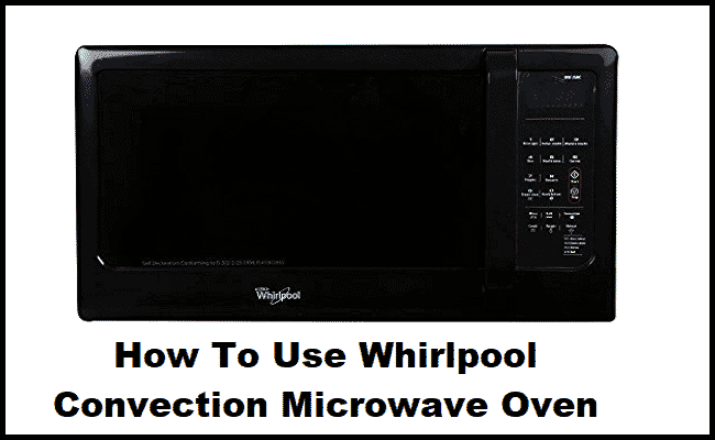 How To Use Whirlpool Convection Microwave Oven