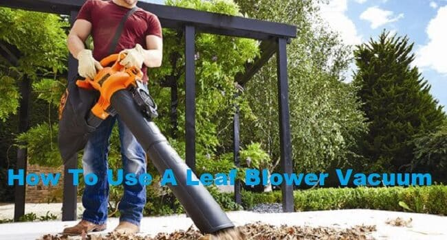 How To Use A Leaf Blower Vacuum